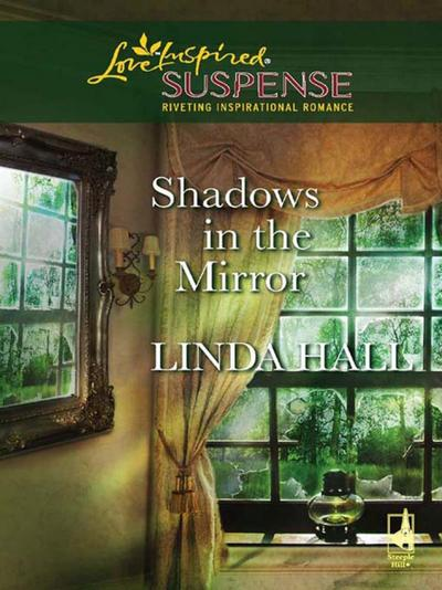 Shadows In The Mirror (Mills & Boon Love Inspired Suspense)