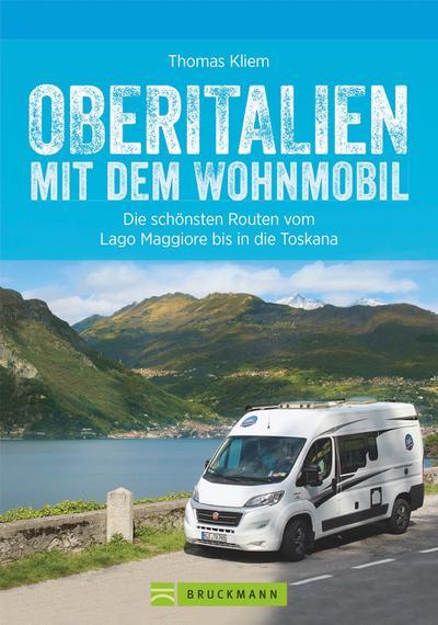 Oberitalien mit dem Wohnmobil; Die schönsten Routen vom Lago Maggiore bis in die Toskana; Deutsch