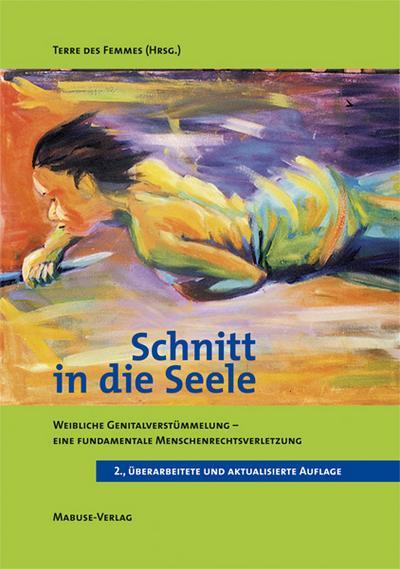 Schnitt in die Seele; Weibliche Genitalverstümmelung – eine fundamentale Menschenrechtsverletzung; Deutsch