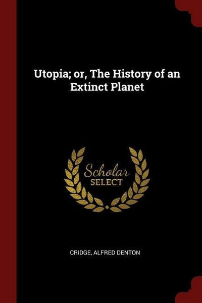Utopia; Or, the History of an Extinct Planet