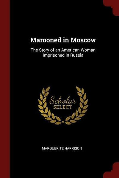 Marooned in Moscow: The Story of an American Woman Imprisoned in Russia