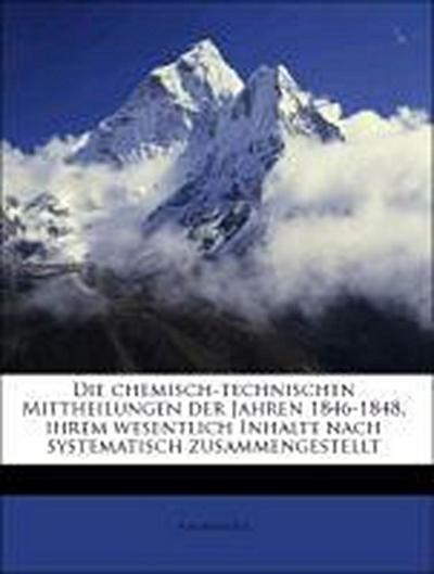 Die chemisch-technischen Mittheilungen der Jahren 1846-1848, ihrem wesentlich Inhalte nach systematisch zusammengestellt