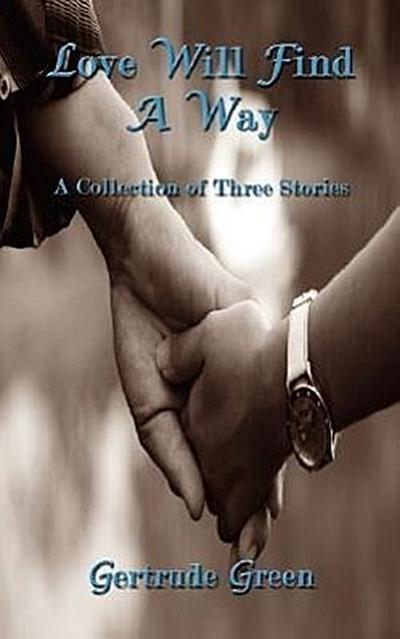 Love Will Find a Way: A Collection of Three Stories