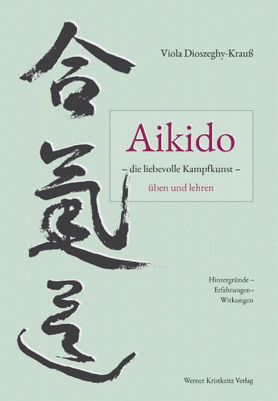 Aikido - die liebevolle Kampfkunst - üben und lehren