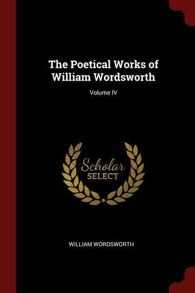 The Poetical Works of William Wordsworth; Volume IV