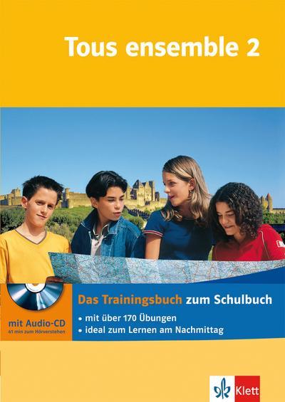Tous ensemble 2. Das Trainingsbuch mit Audio-CD