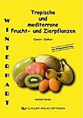 Tropische und mediterrane Frucht- und Zierpflanzen. Winterhart für ihren Garten