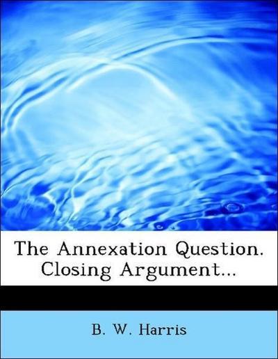 The Annexation Question. Closing Argument...