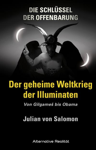 Die Schlüssel der Offenbarung: Der geheime Weltkrieg der Illuminaten
