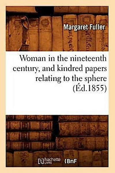 Woman in the Nineteenth Century, and Kindred Papers Relating to the Sphere (Ed.1855)