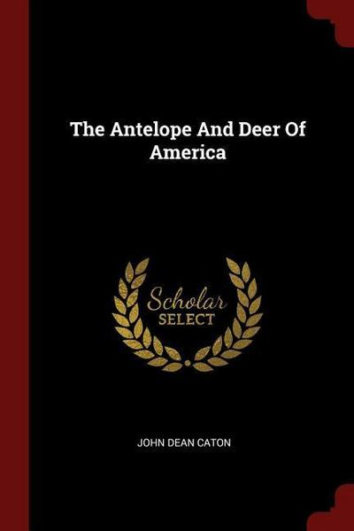 The Antelope and Deer of America