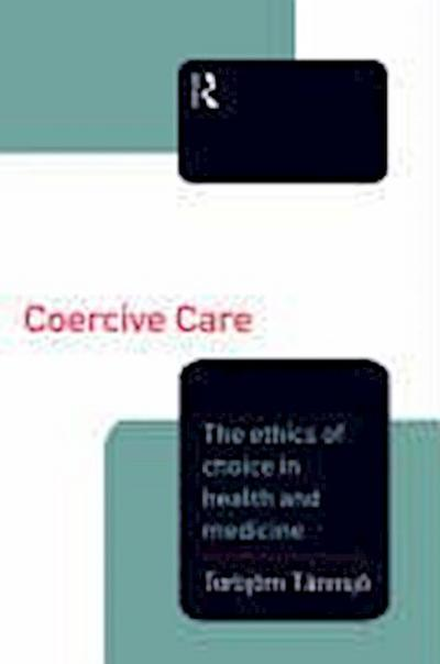 Coercive Care: Ethics of Choice in Health & Medicine