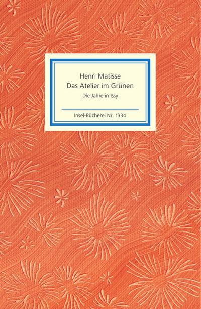 Das Atelier im Grünen. Henri Matisse - Die Jahre in Issy