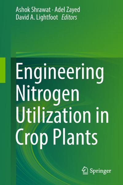 Engineering Nitrogen Utilization in Crop Plants
