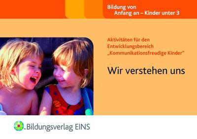 """Wir verstehen uns: Aktivitäten für den Entwicklungsbereich """"Kommunikationsfreudige Kinder"""