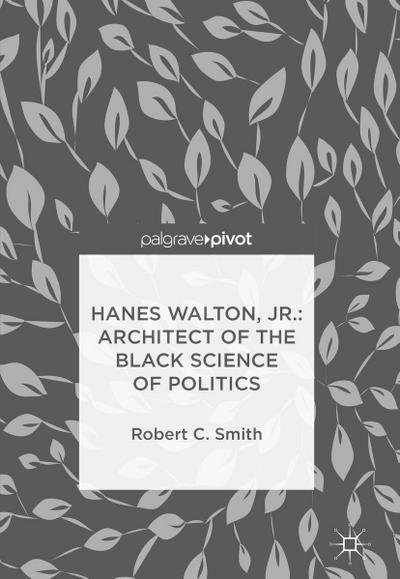 Hanes Walton, Jr.: Architect of the Black Science of Politics