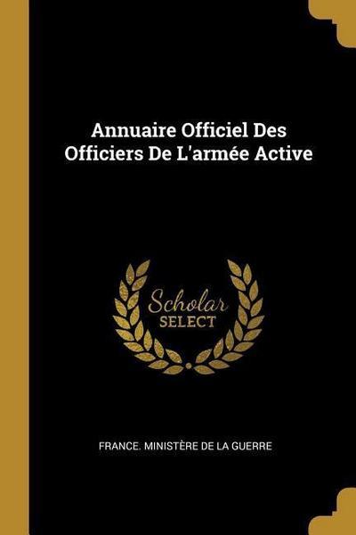 Annuaire Officiel Des Officiers de l'Armée Active