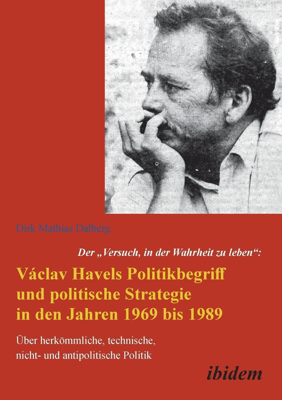 """Der """"""""Versuch, in der Wahrheit zu leben"""""""": Václav Havels Pol ... 9783838204734"""