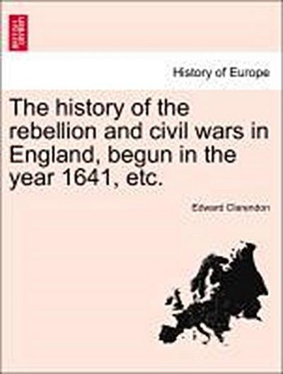 The history of the rebellion and civil wars in England, begun in the year 1641, etc. Vol. III, Part I. A New Edition
