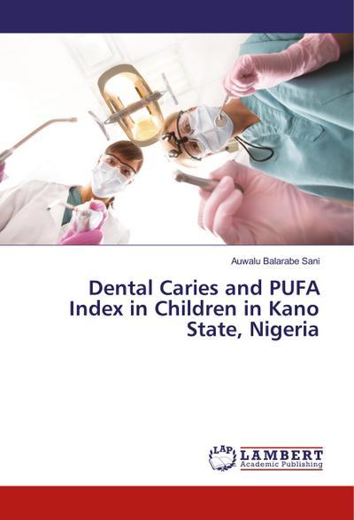 Dental Caries and PUFA Index in Children in Kano State, Nigeria