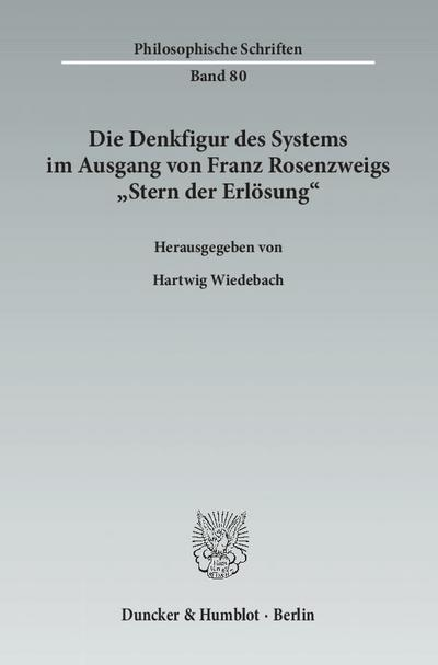 Die Denkfigur des Systems im Ausgang von Franz Rosenzweigs »Stern der Erlösung«