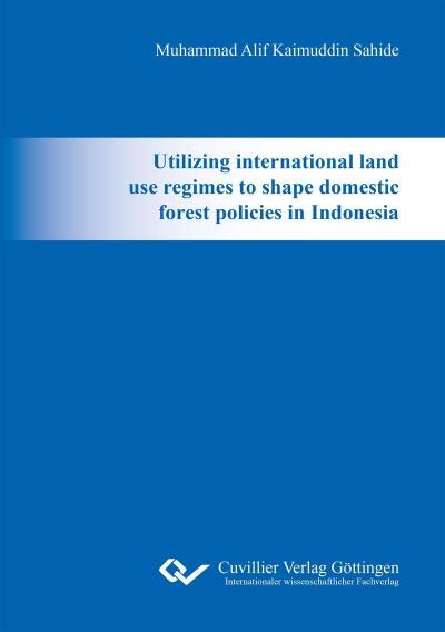 Utilizing international land use regimes to shape domestic forest policies in Indonesia