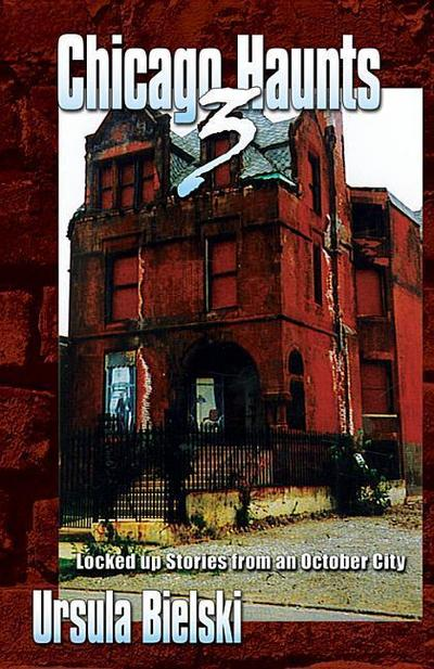 Chicago Haunts 3: Locked Up Stories from an October City