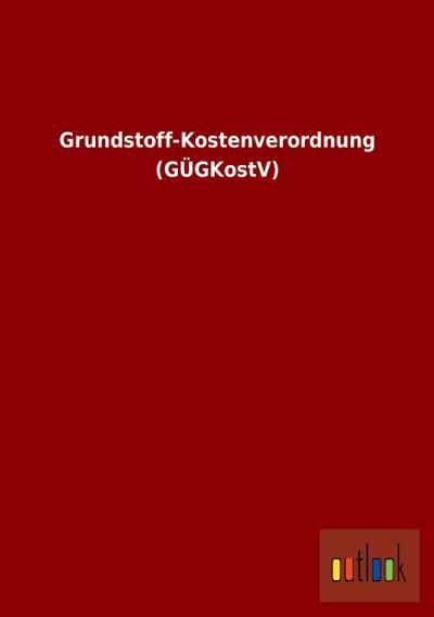 Grundstoff-Kostenverordnung (GÜGKostV)