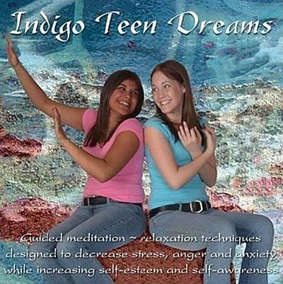 Indigo Teen Dreams: Guided Meditation--Relaxation Techniques Designed to Decrease Stress, Anger and Anxiety While Increasing Self-Esteem a