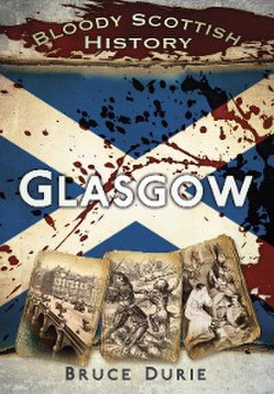 Bloody Scottish History: Glasgow