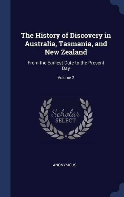 The History of Discovery in Australia, Tasmania, and New Zealand: From the Earliest Date to the Present Day; Volume 2