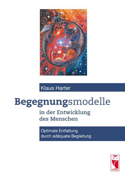 Begegnungsmodelle in der Entwicklung des Menschen Klaus Harter