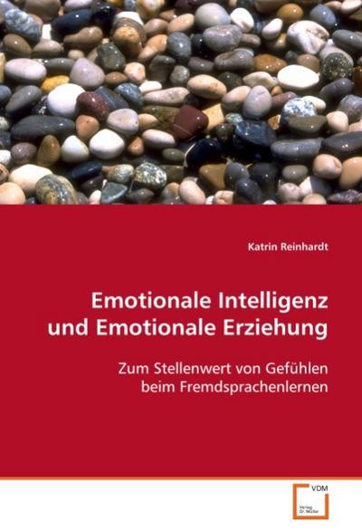 Emotionale Intelligenz und Emotionale Erziehung: Zum Stellenwert von Gefühlen beim Fremdsprachenlernen