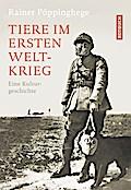 Tiere im Ersten Weltkrieg: Eine Kulturgeschichte