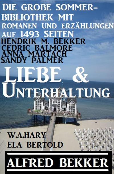 Liebe & Unterhaltung - Die große Sommer-Bibliothek mit Romanen und Erzählungen auf 1493 Seiten