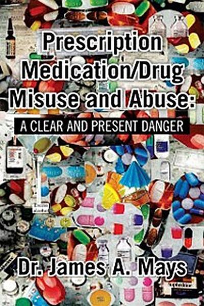 Prescription Medication/Drug Misuse Andabuse: a Clear & Present Danger