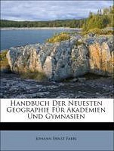 Handbuch Der Neuesten Geographie Für Akademien Und Gymnasien