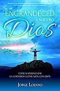 Engrandeced a Nuestro Dios - Jorge Lozano