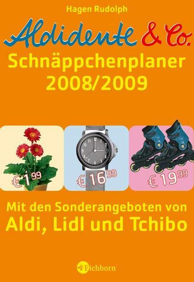 Aldidente und Co. - Der Schnäppchenplaner 2008/2009. Mit den Sonderangeboten von Aldi, Lidl und Tchibo. Mit Einkaufswagenchip