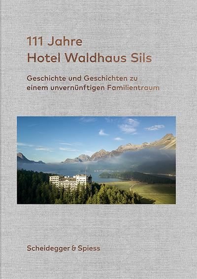 111 Jahre Hotel Waldhaus Sils