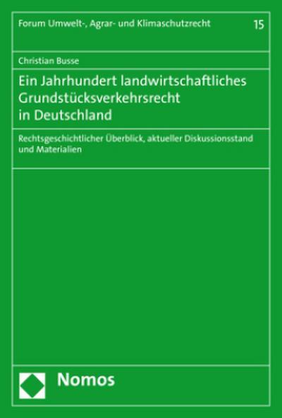 Ein Jahrhundert landwirtschaftliches Grundstücksverkehrsrecht in Deutschland