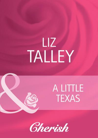 A Little Texas (Mills & Boon Cherish) (Hometown U.S.A., Book 20)