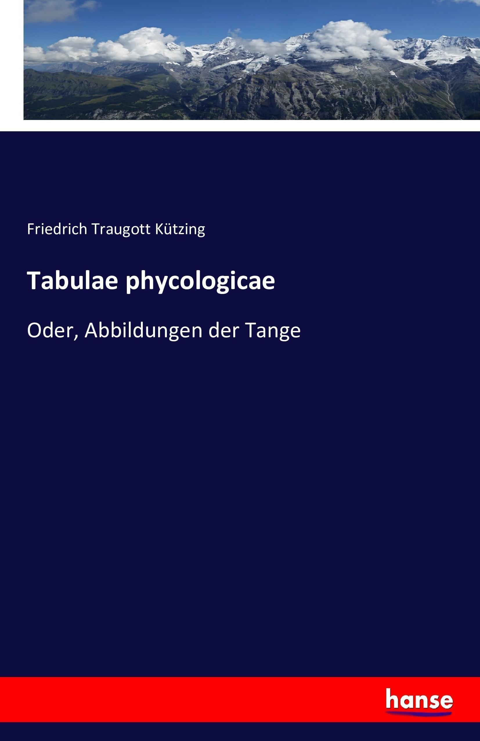 Tabulae phycologicae | Friedrich Traugott Kützing |  9783742891389
