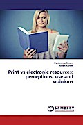 Print vs electronic resources: perceptions, use and opinions
