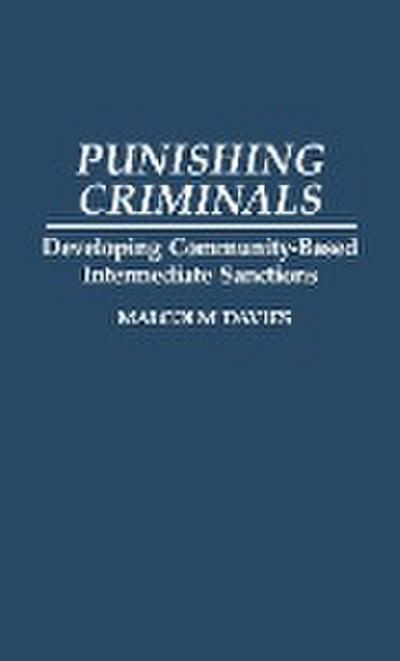 Punishing Criminals: Developing Community-Based Intermediate Sanctions