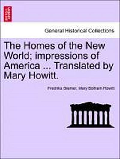 The Homes of the New World; impressions of America ... Translated by Mary Howitt. VOL. II