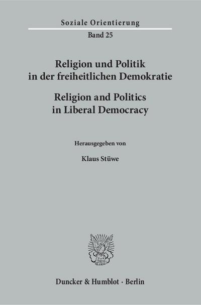 Religion und Politik in der freiheitlichen Demokratie / Religion and Politics in Liberal Democracy.