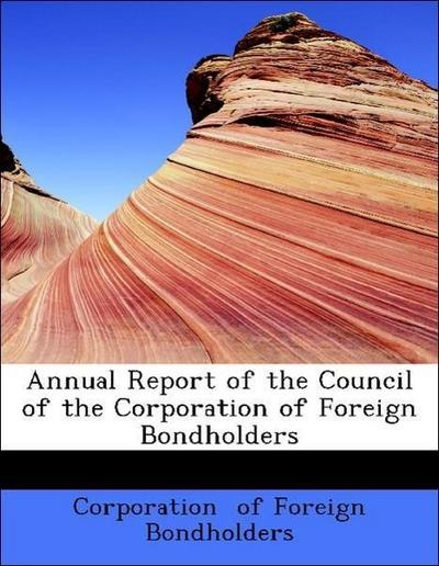 Annual Report of the Council of the Corporation of Foreign Bondholders