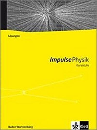 Impulse Physik. Kursstufe. Lösungen zum Schülerbuch 11./12. Schuljahr. G8. Baden-Württemberg