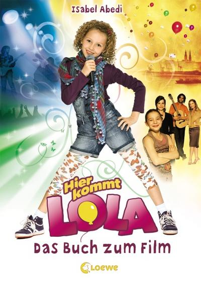Hier kommt Lola! - Das Buch zum Film   ; Lola; mit s/w-Illustrationen und 16 Filmfotoseiten;  -